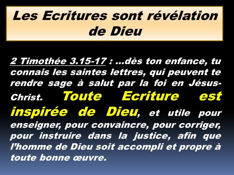 2 Timothée 3.15-17 : …dès ton enfance, tu connais les saintes lettres, qui peuvent te rendre sage à salut par la foi en Jésus- Christ. Toute Ecriture