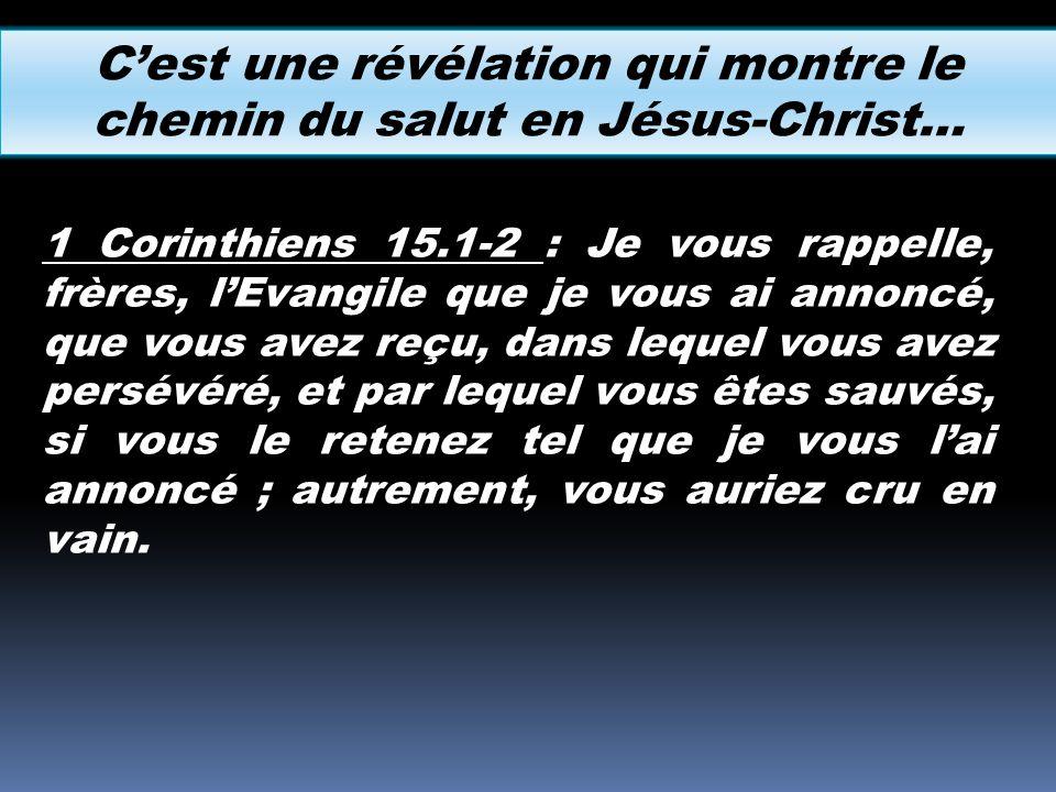 1 Corinthiens 15.1-2 : Je vous rappelle, frères, lEvangile que je vous ai annoncé, que vous avez reçu, dans lequel vous avez persévéré, et par lequel