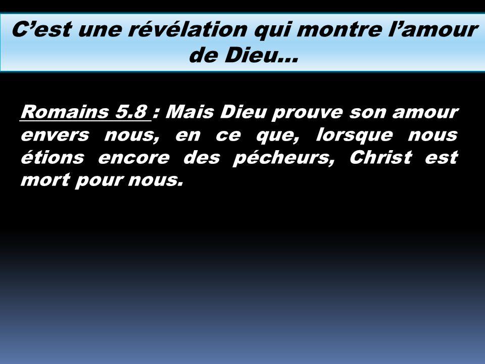 Romains 5.8 : Mais Dieu prouve son amour envers nous, en ce que, lorsque nous étions encore des pécheurs, Christ est mort pour nous. Cest une révélati