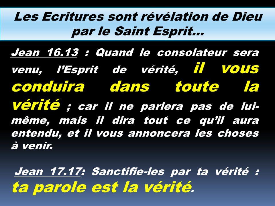 Les Ecritures sont révélation de Dieu par le Saint Esprit… Jean 16.13 : Quand le consolateur sera venu, lEsprit de vérité, il vous conduira dans toute