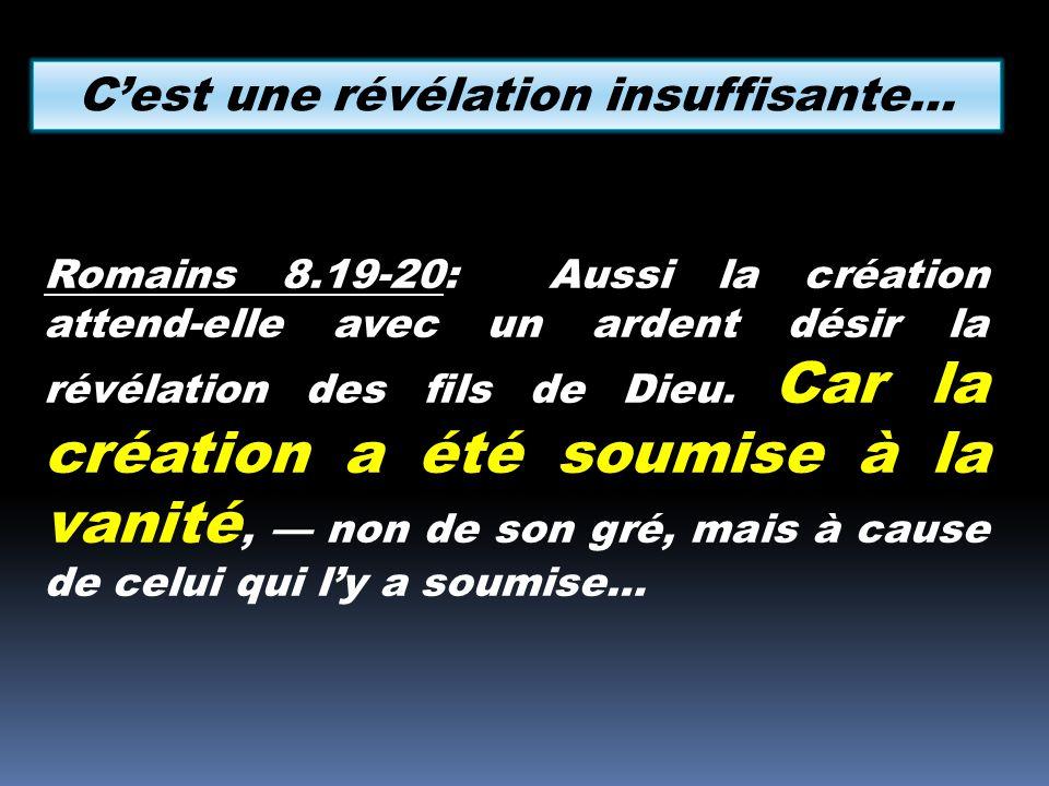 Romains 8.19-20: Aussi la création attend-elle avec un ardent désir la révélation des fils de Dieu. Car la création a été soumise à la vanité, non de