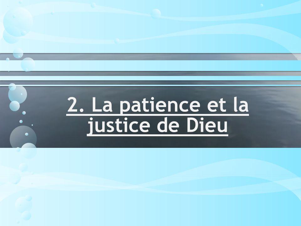 2. La patience et la justice de Dieu