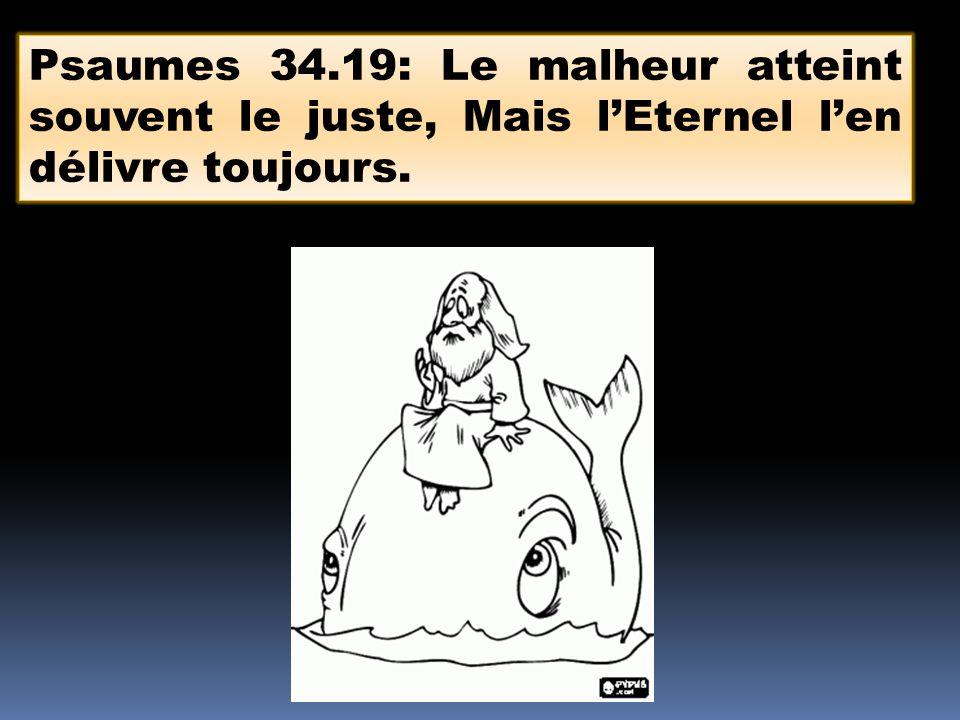 Psaumes 34.19: Le malheur atteint souvent le juste, Mais lEternel len délivre toujours.