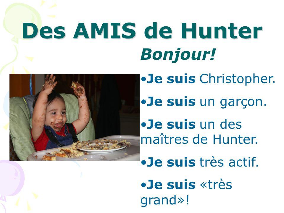 Des AMIS de Hunter Bonjour! Je suis Christopher. Je suis un garçon. Je suis un des maîtres de Hunter. Je suis très actif. Je suis «très grand»!