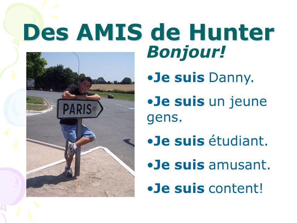 Des AMIS de Hunter Bonjour! Je suis Danny. Je suis un jeune gens. Je suis étudiant. Je suis amusant. Je suis content!