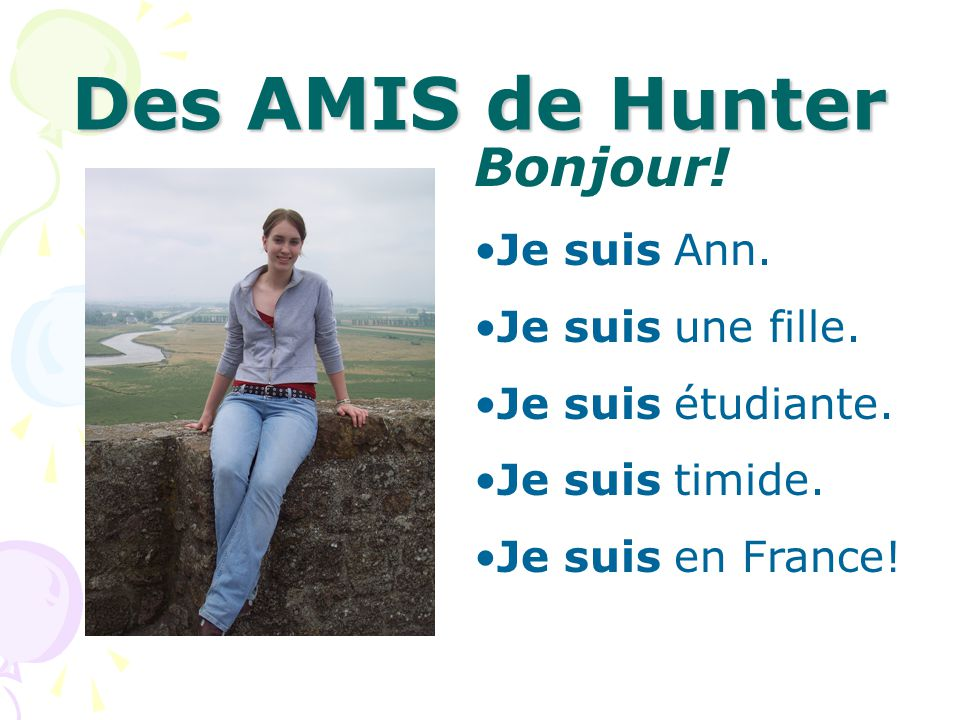Des AMIS de Hunter Bonjour! Je suis Ann. Je suis une fille. Je suis étudiante. Je suis timide. Je suis en France!