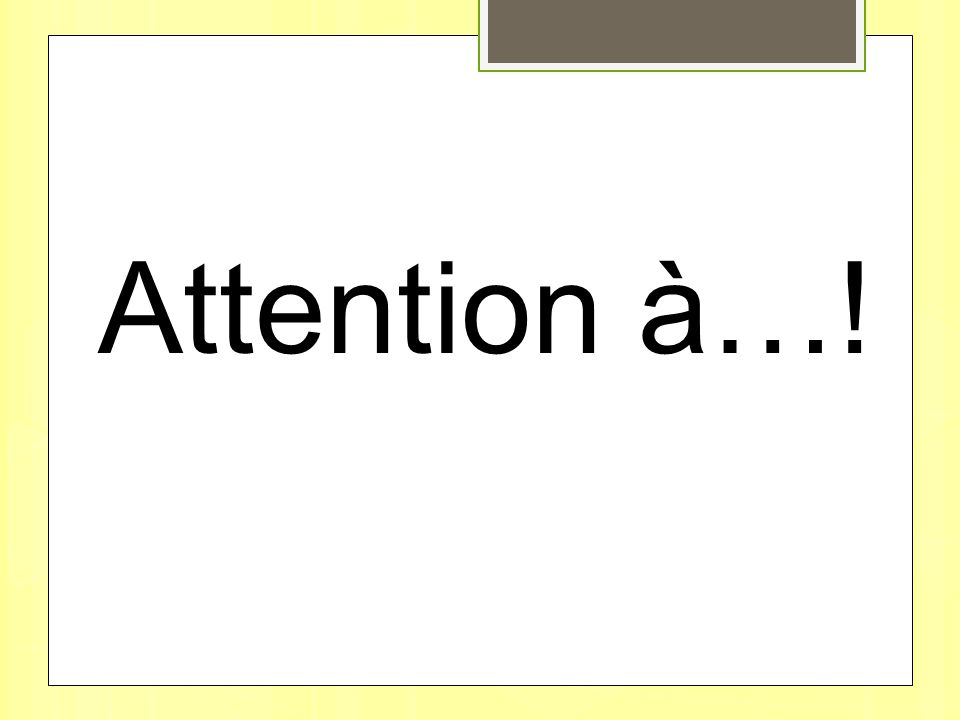 Attention à…!