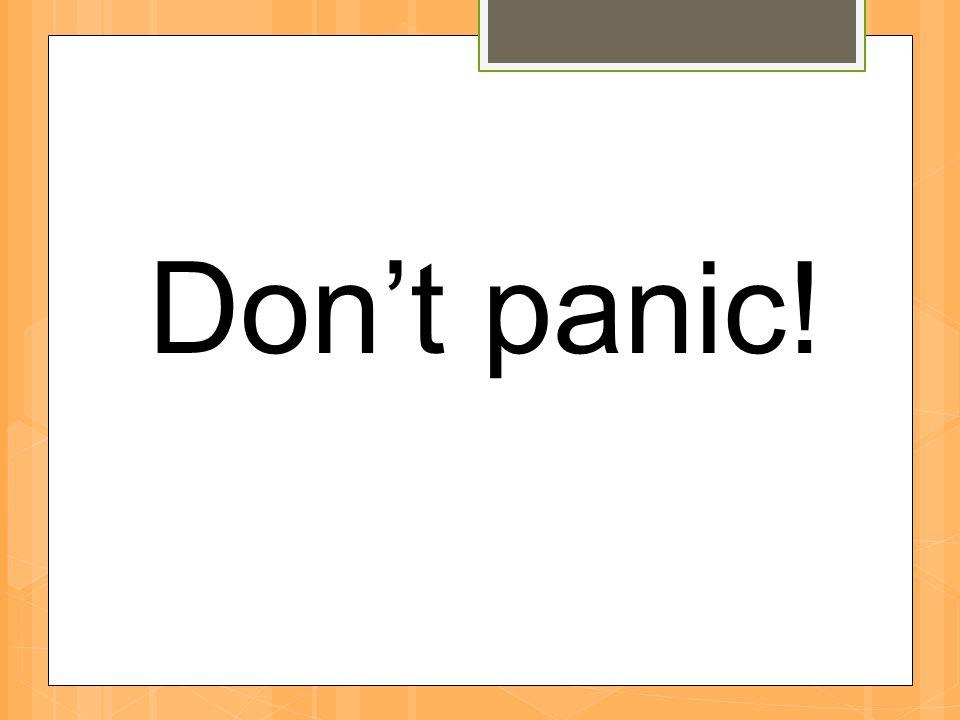 Dont panic!