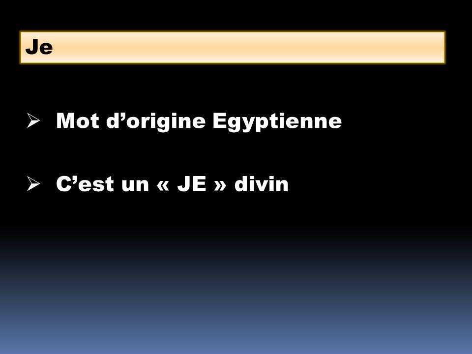 Je Mot dorigine Egyptienne Cest un « JE » divin