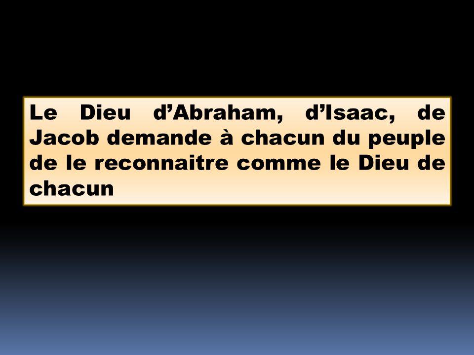 Le Dieu dAbraham, dIsaac, de Jacob demande à chacun du peuple de le reconnaitre comme le Dieu de chacun
