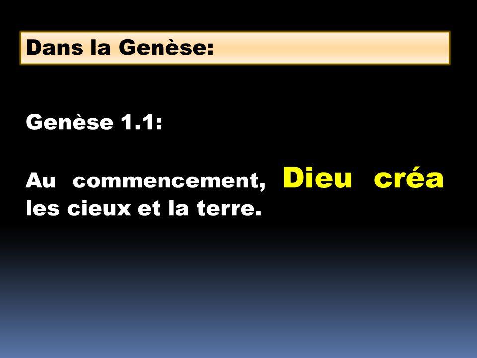 Dans la Genèse: Genèse 1.1: Au commencement, Dieu créa les cieux et la terre.