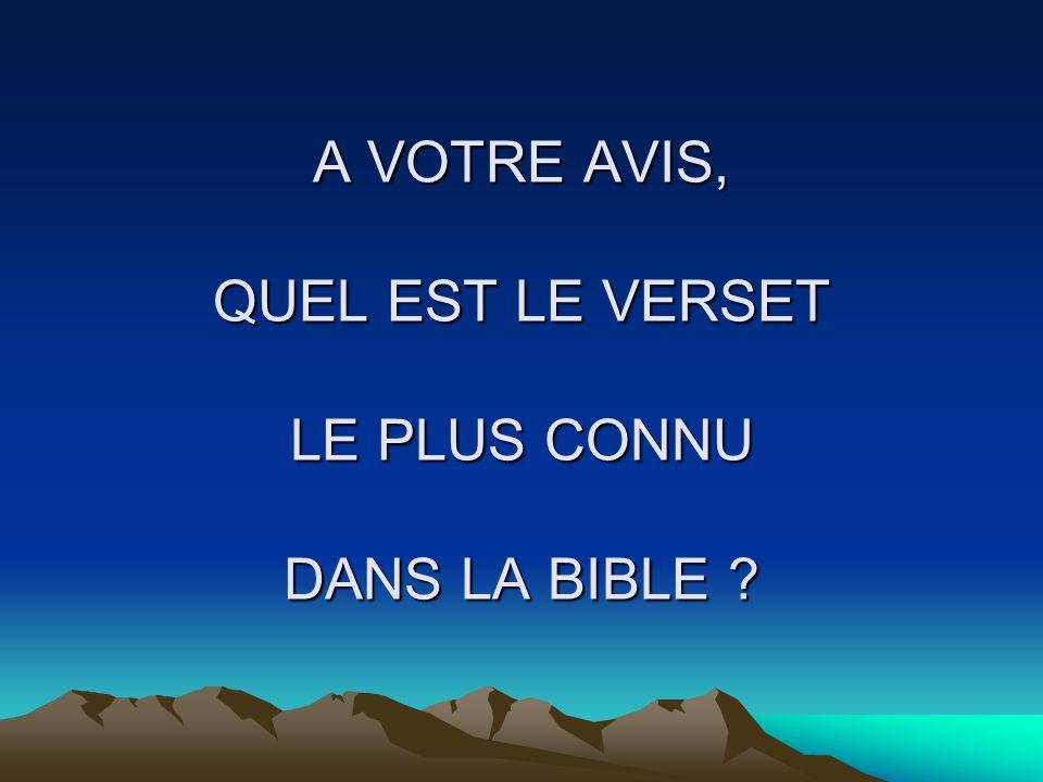 A VOTRE AVIS, QUEL EST LE VERSET LE PLUS CONNU DANS LA BIBLE ?