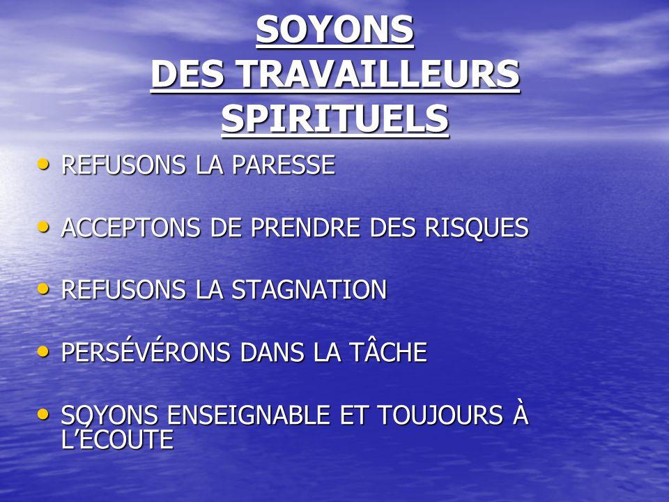 SOYONS DES TRAVAILLEURS SPIRITUELS REFUSONS LA PARESSE REFUSONS LA PARESSE ACCEPTONS DE PRENDRE DES RISQUES ACCEPTONS DE PRENDRE DES RISQUES REFUSONS