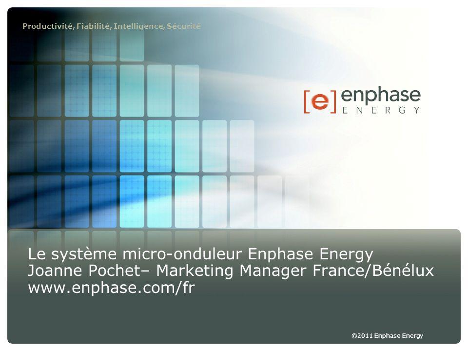 ©2011 Enphase Energy Productivité, Fiabilité, Intelligence, Sécurité Le système micro-onduleur Enphase Energy Joanne Pochet– Marketing Manager France/