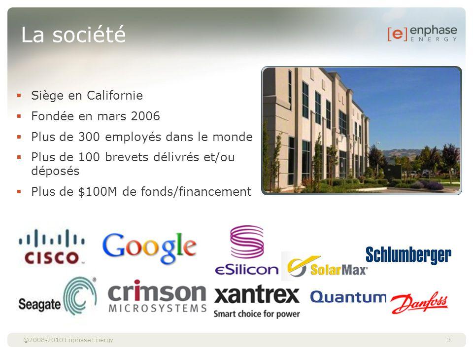 ©2008-2010 Enphase Energy La société Siège en Californie Fondée en mars 2006 Plus de 300 employés dans le monde Plus de 100 brevets délivrés et/ou dép