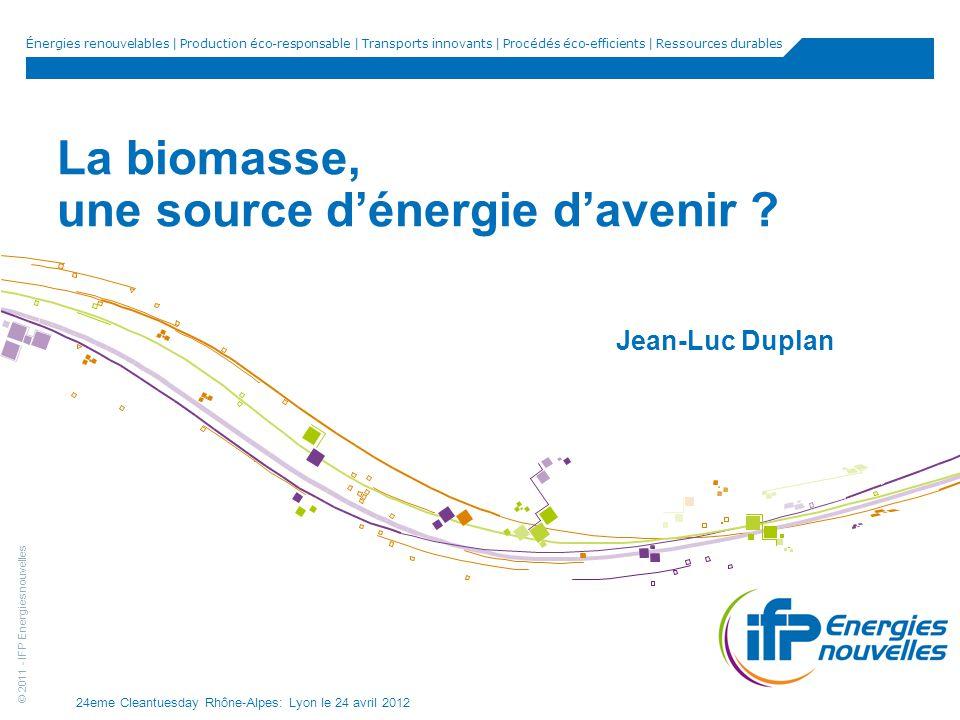 © 2011 - IFP Energies nouvelles 24eme Cleantuesday Rhône-Alpes: Lyon le 24 avril 2012 12 Quels types de biomasse pour les biocarburants d aujourd hui.