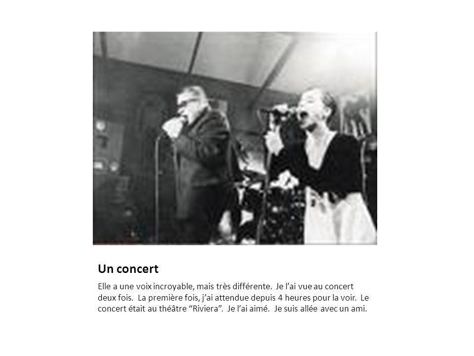 Un concert Elle a une voix incroyable, mais très différente.
