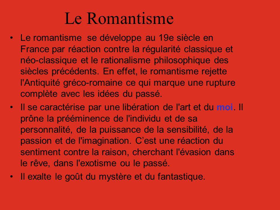 Le Romantisme Le romantisme se développe au 19e siècle en France par réaction contre la régularité classique et néo-classique et le rationalisme philo