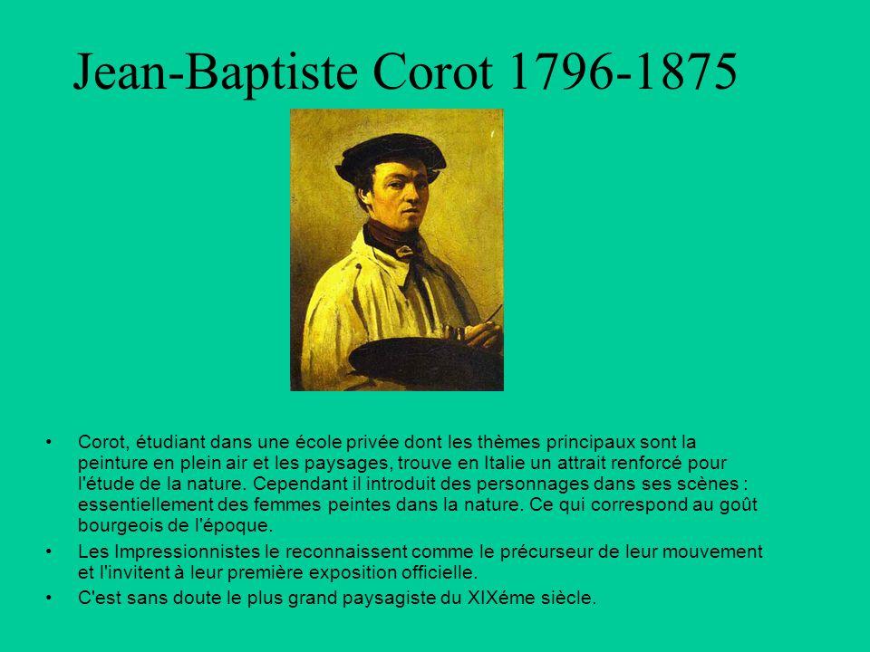 Jean-Baptiste Corot 1796-1875 Corot, étudiant dans une école privée dont les thèmes principaux sont la peinture en plein air et les paysages, trouve e