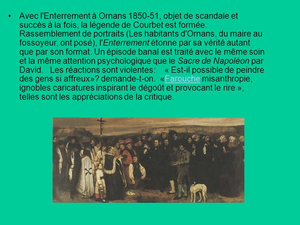 Avec l'Enterrement à Ornans 1850-51, objet de scandale et succès à la fois, la légende de Courbet est formée. Rassemblement de portraits (Les habitant