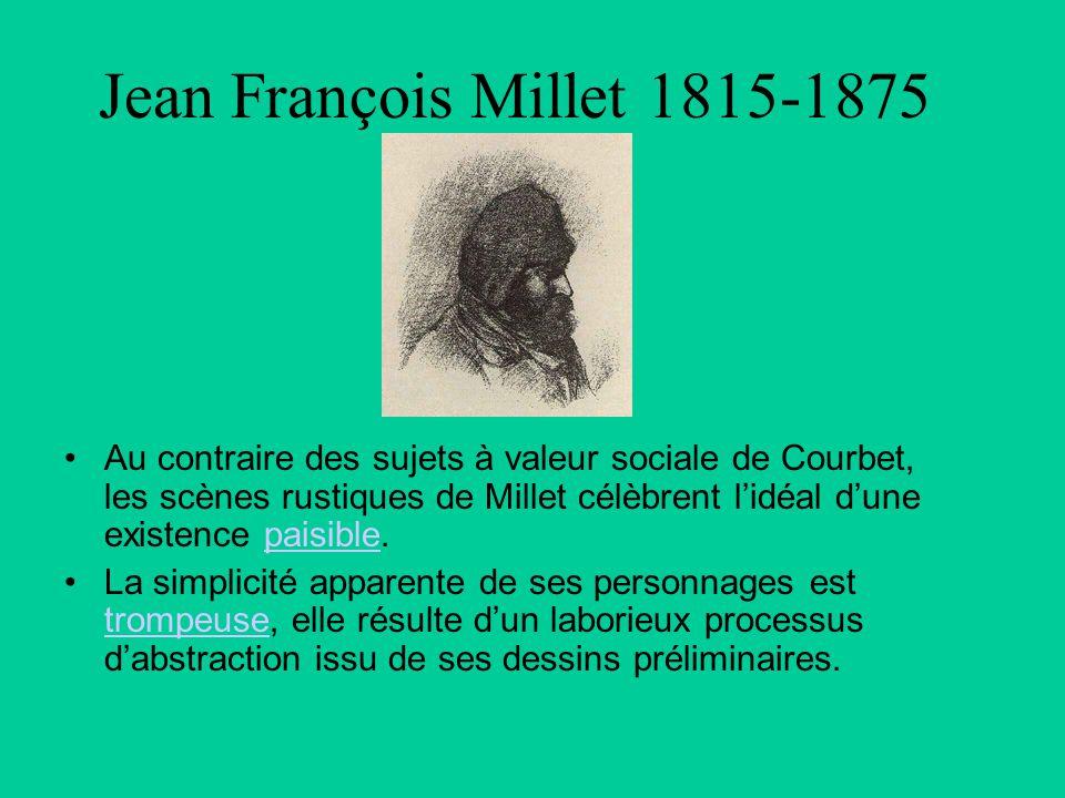 Jean François Millet 1815-1875 Au contraire des sujets à valeur sociale de Courbet, les scènes rustiques de Millet célèbrent lidéal dune existence pai