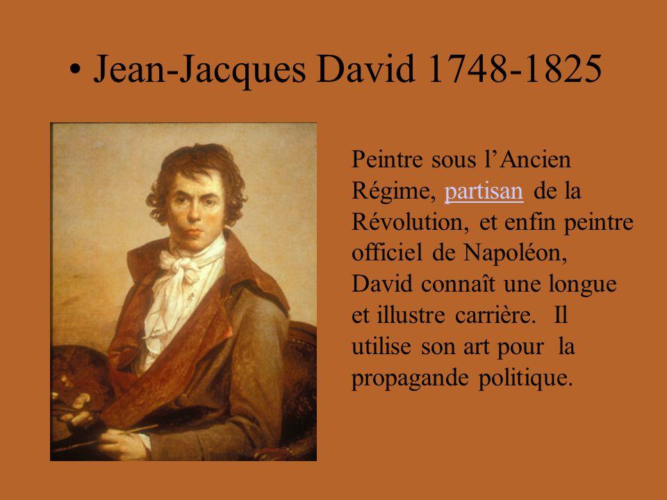 Jean-Jacques David 1748-1825 Peintre sous lAncien Régime, partisan de la Révolution, et enfin peintre officiel de Napoléon, David connaît une longue e