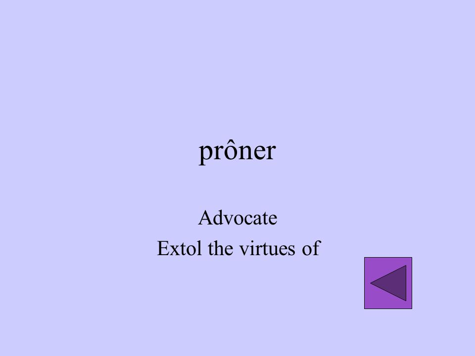 prôner Advocate Extol the virtues of