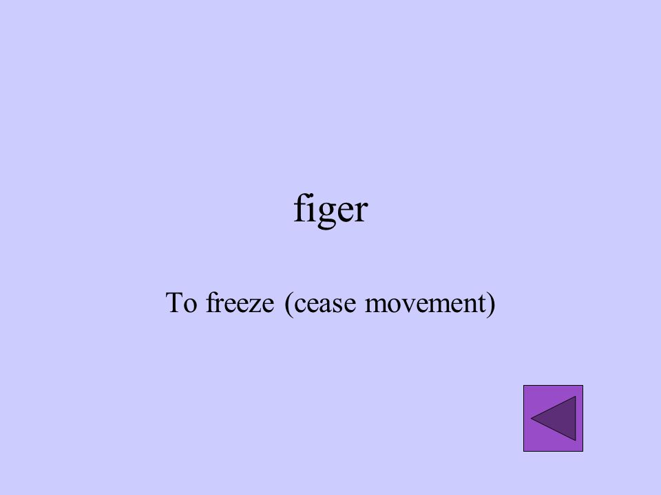 figer To freeze (cease movement)