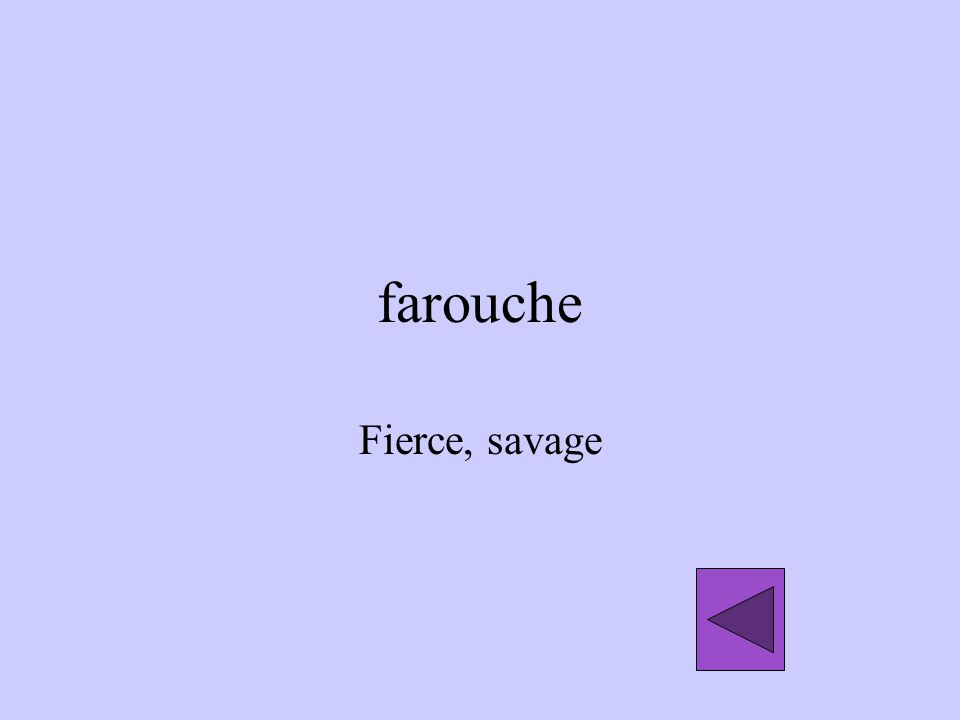 farouche Fierce, savage