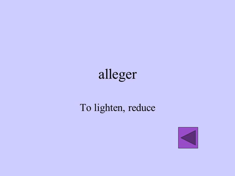 alleger To lighten, reduce