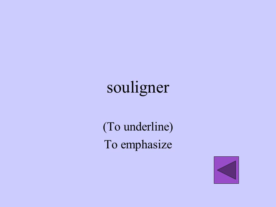 souligner (To underline) To emphasize