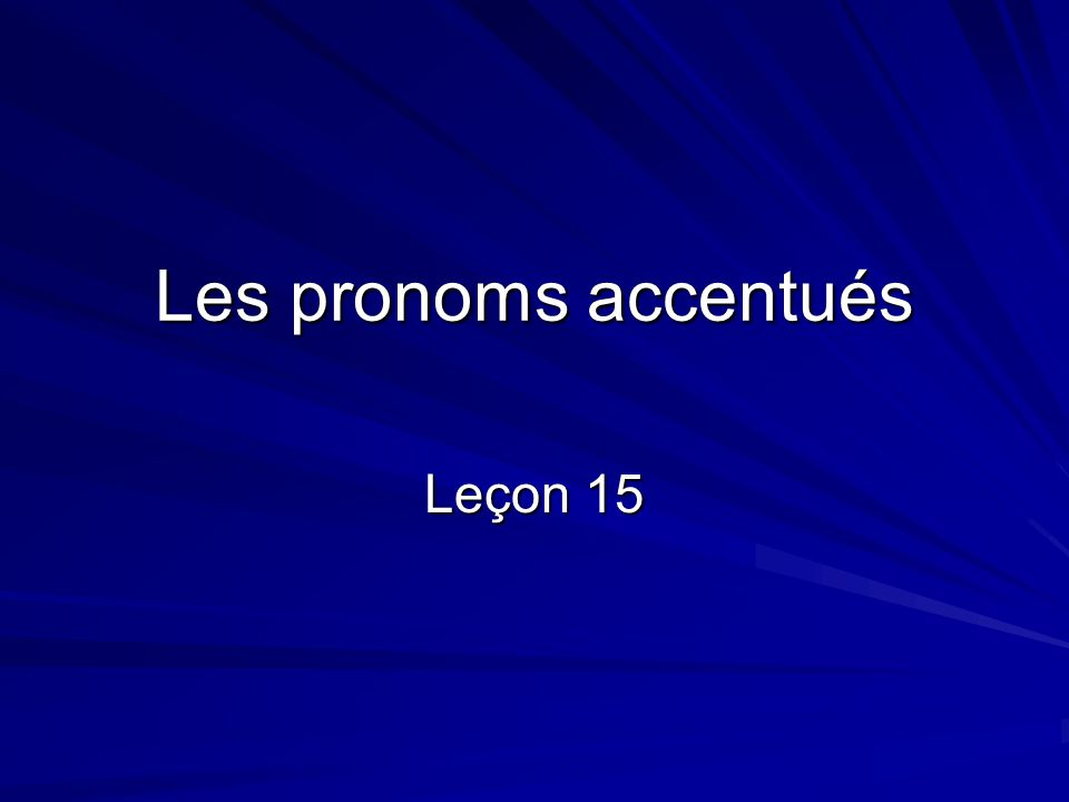 Les pronoms accentués Leçon 15