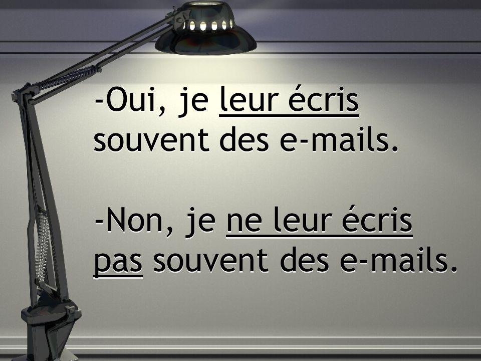-Oui, je leur écris souvent des e-mails. -Non, je ne leur écris pas souvent des e-mails.
