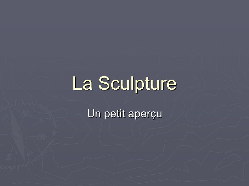 La Sculpture Un petit aperçu