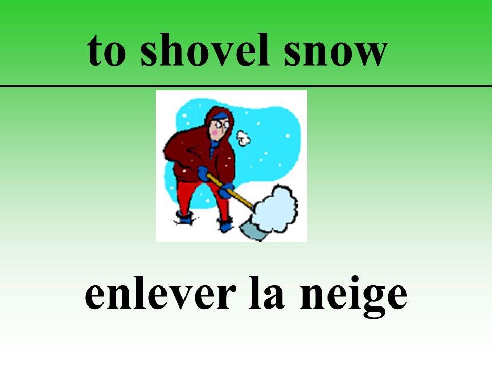 to shovel snow enlever la neige