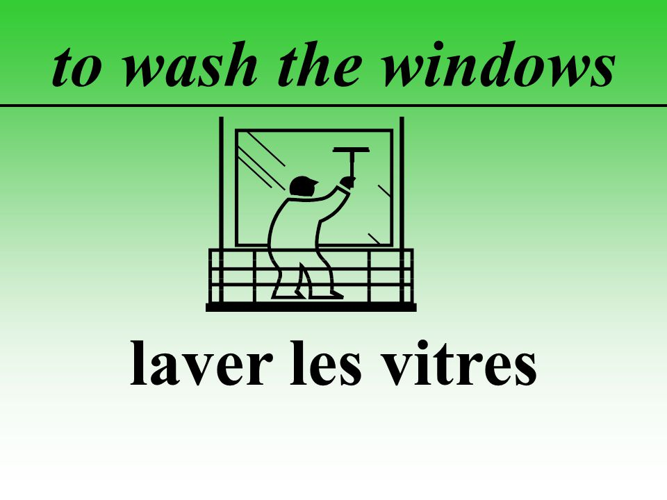 to wash the windows laver les vitres