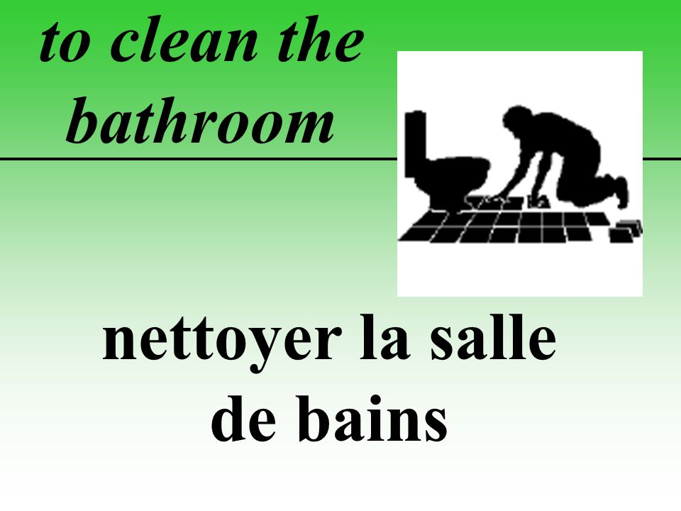 to clean the bathroom nettoyer la salle de bains