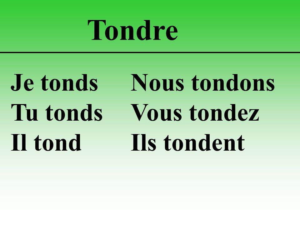 Tondre Je tondsNous tondons Tu tondsVous tondez Il tondIls tondent