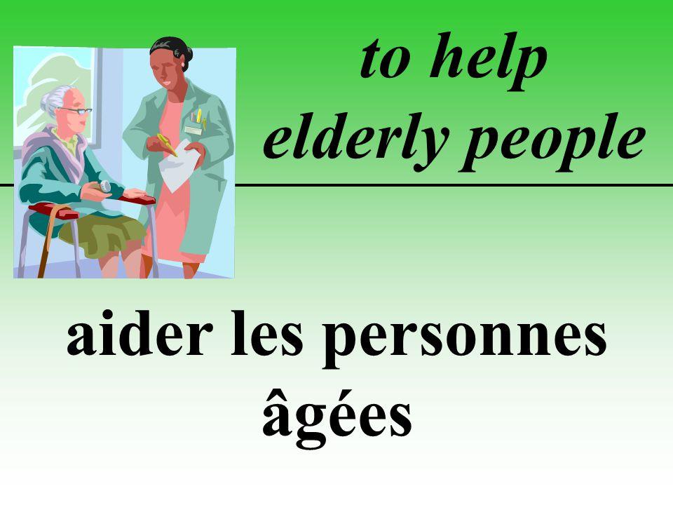 to help elderly people aider les personnes âgées