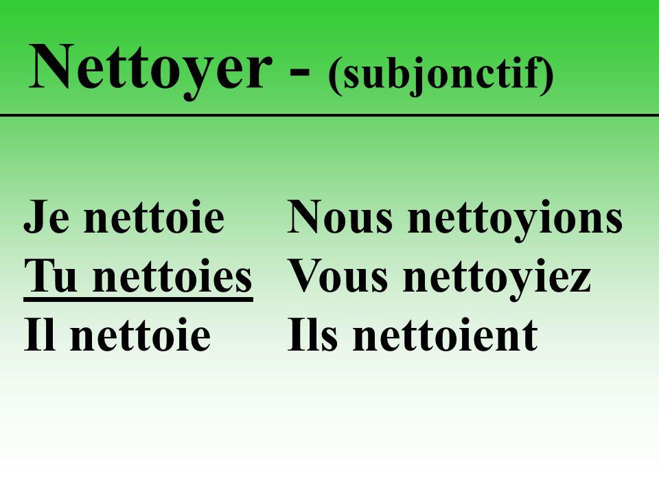 Nettoyer - (subjonctif) Je nettoieNous nettoyions Tu nettoiesVous nettoyiez Il nettoieIls nettoient