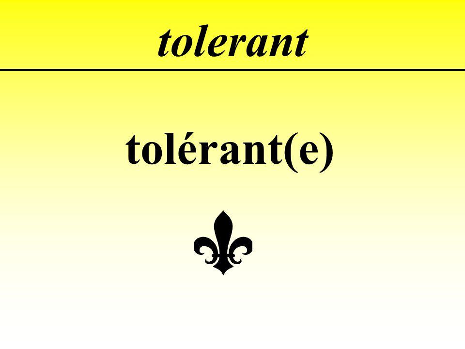 tolerant tolérant(e)