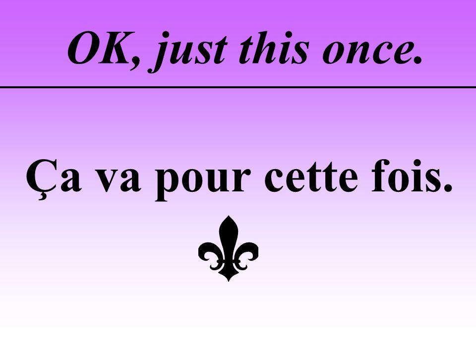 Its not good to… Ce nest pas bien de…