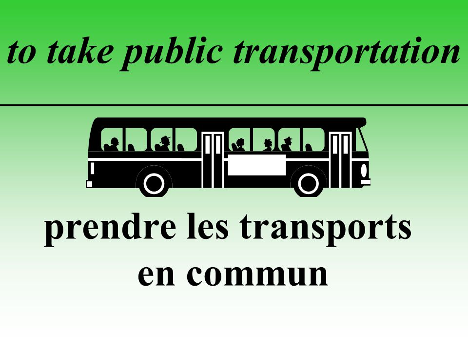 to take public transportation prendre les transports en commun