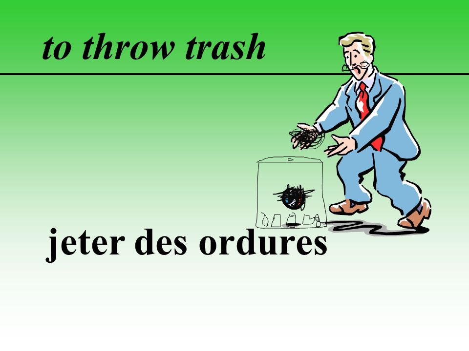 to throw trash jeter des ordures