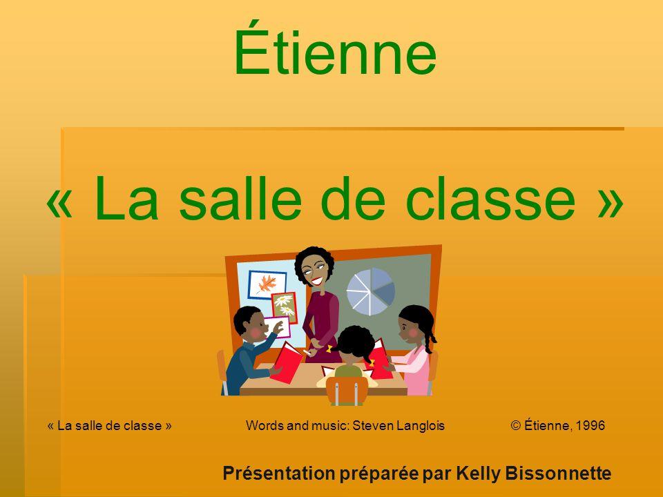 Étienne « La salle de classe » « La salle de classe » Words and music: Steven Langlois © Étienne, 1996 Présentation préparée par Kelly Bissonnette