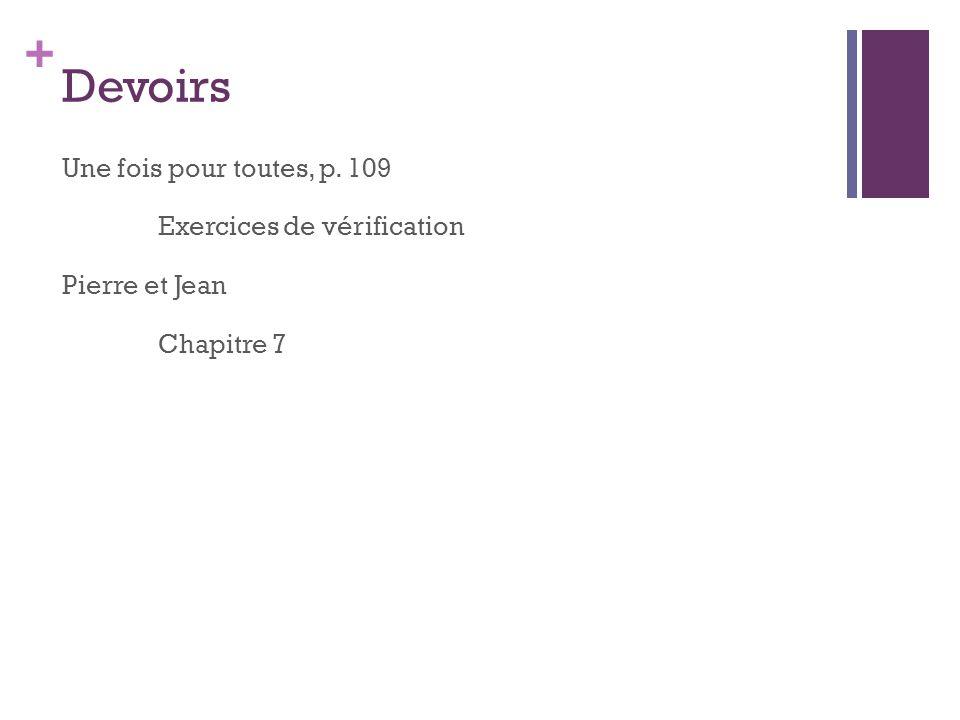 + Devoirs Une fois pour toutes, p. 109 Exercices de vérification Pierre et Jean Chapitre 7