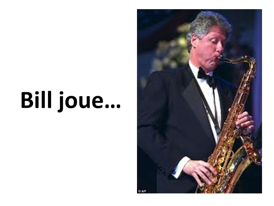 Bill joue…