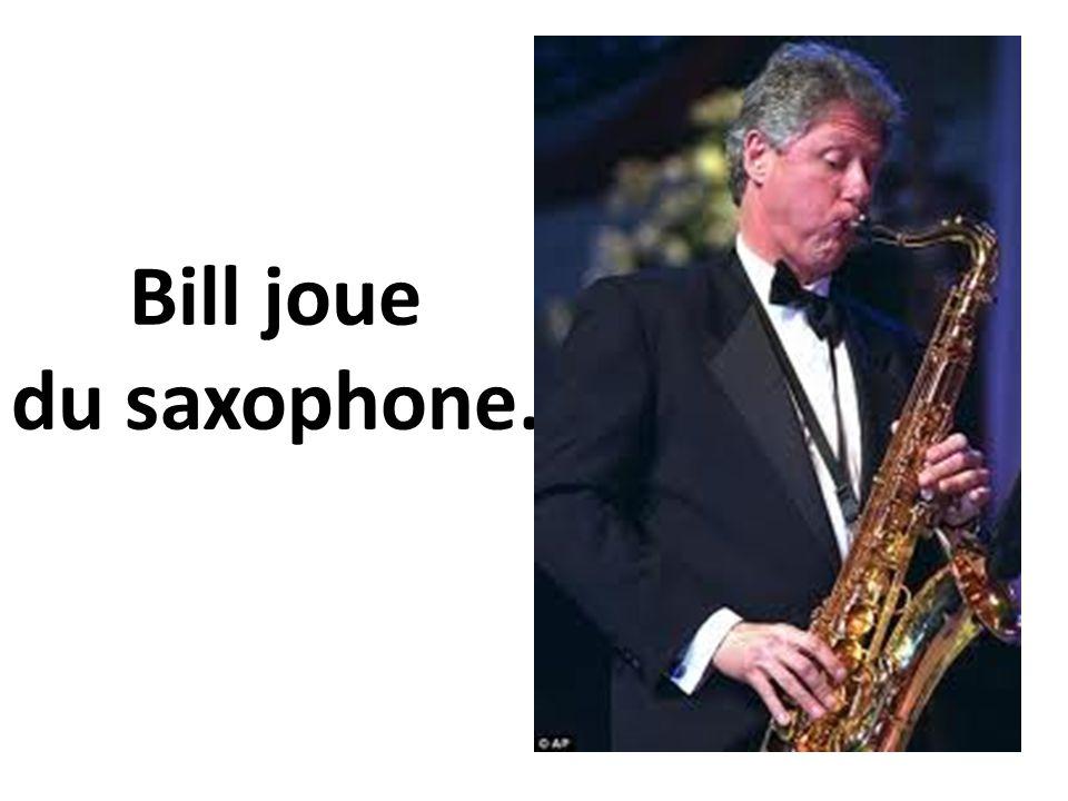 Bill joue du saxophone.