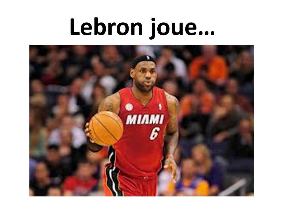 Lebron joue…