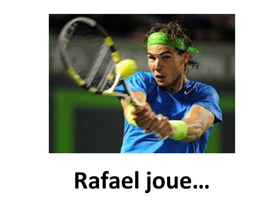 Rafael joue…